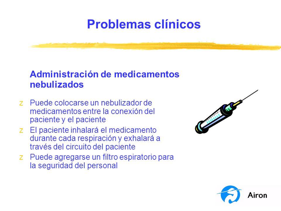 Problemas clínicos Administración de medicamentos nebulizados zPuede colocarse un nebulizador de medicamentos entre la conexión del paciente y el paci