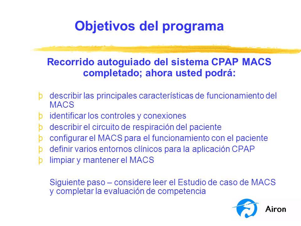 Objetivos del programa Recorrido autoguiado del sistema CPAP MACS completado; ahora usted podrá: þdescribir las principales características de funcion