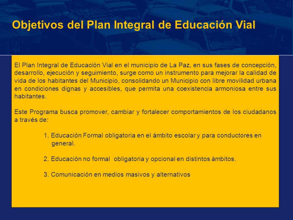 El Plan Integral de Educación Vial en el municipio de La Paz, en sus fases de concepción, desarrollo, ejecución y seguimiento, surge como un instrumen
