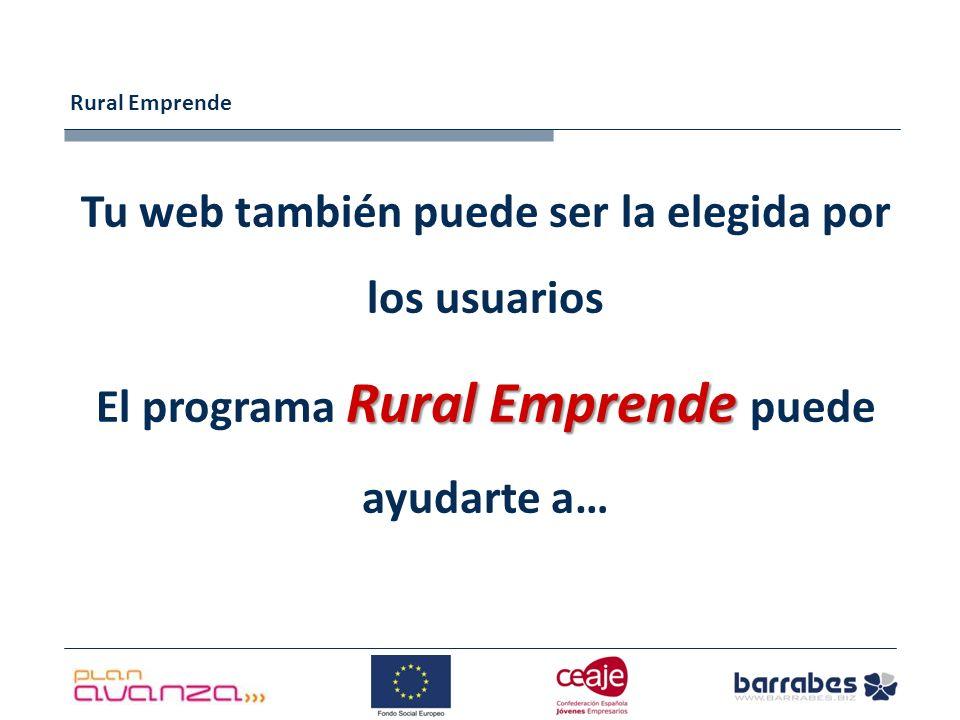 Rural Emprende Tu web también puede ser la elegida por los usuarios Rural Emprende El programa Rural Emprende puede ayudarte a…