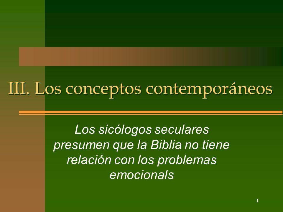 1 III. Los conceptos contemporáneos Los sicólogos seculares presumen que la Biblia no tiene relación con los problemas emocionals