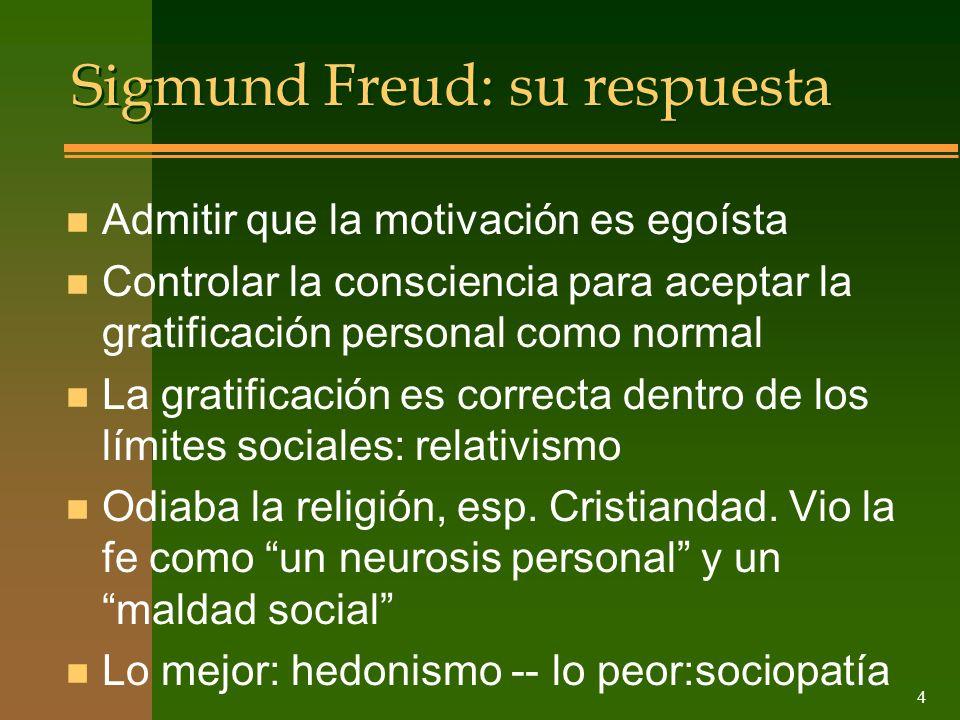 4 Sigmund Freud: su respuesta n Admitir que la motivación es egoísta n Controlar la consciencia para aceptar la gratificación personal como normal n L