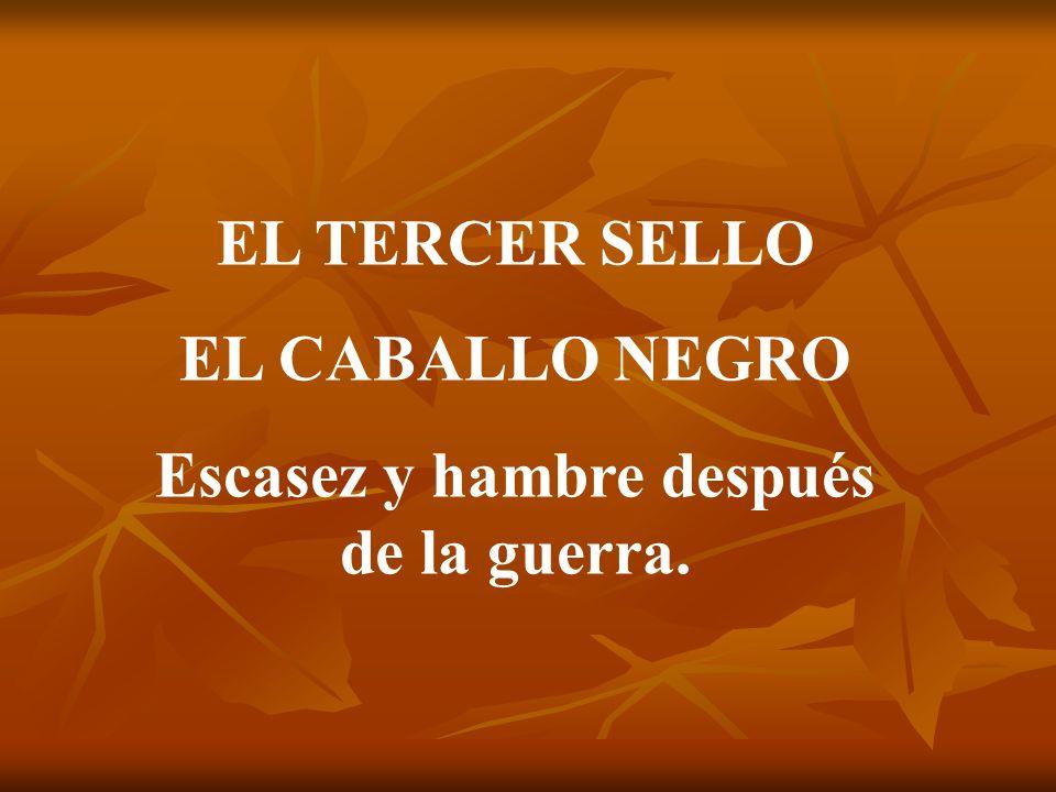 EL TERCER SELLO EL CABALLO NEGRO Escasez y hambre después de la guerra.