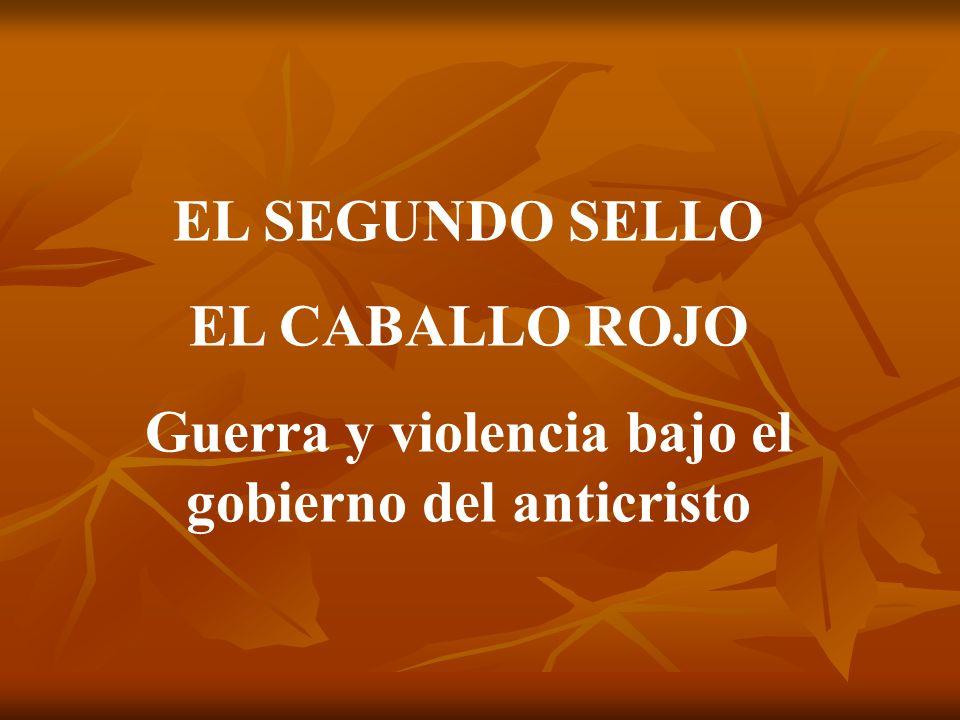 EL SEGUNDO SELLO EL CABALLO ROJO Guerra y violencia bajo el gobierno del anticristo
