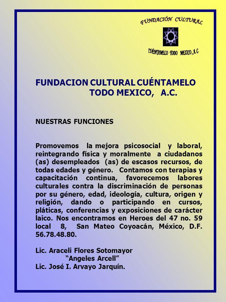 FUNDACION CULTURAL CUÉNTAMELO TODO MEXICO, A.C. NUESTRAS FUNCIONES Promovemos la mejora psicosocial y laboral, reintegrando física y moralmente a ciud