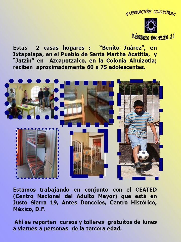 Estas 2 casas hogares : Benito Juárez, en Ixtapalapa, en el Pueblo de Santa Martha Acatitla, y Jatzín en Azcapotzalco, en la Colonia Ahuizotla; recibe