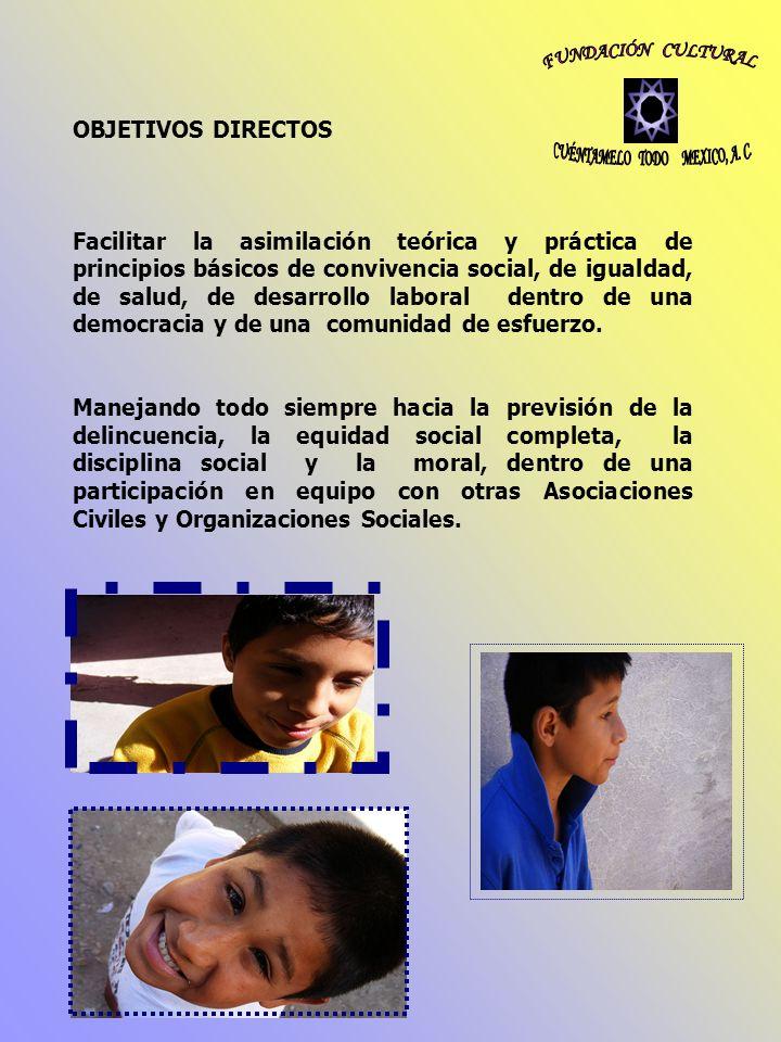 OBJETIVOS DIRECTOS Facilitar la asimilación teórica y práctica de principios básicos de convivencia social, de igualdad, de salud, de desarrollo labor