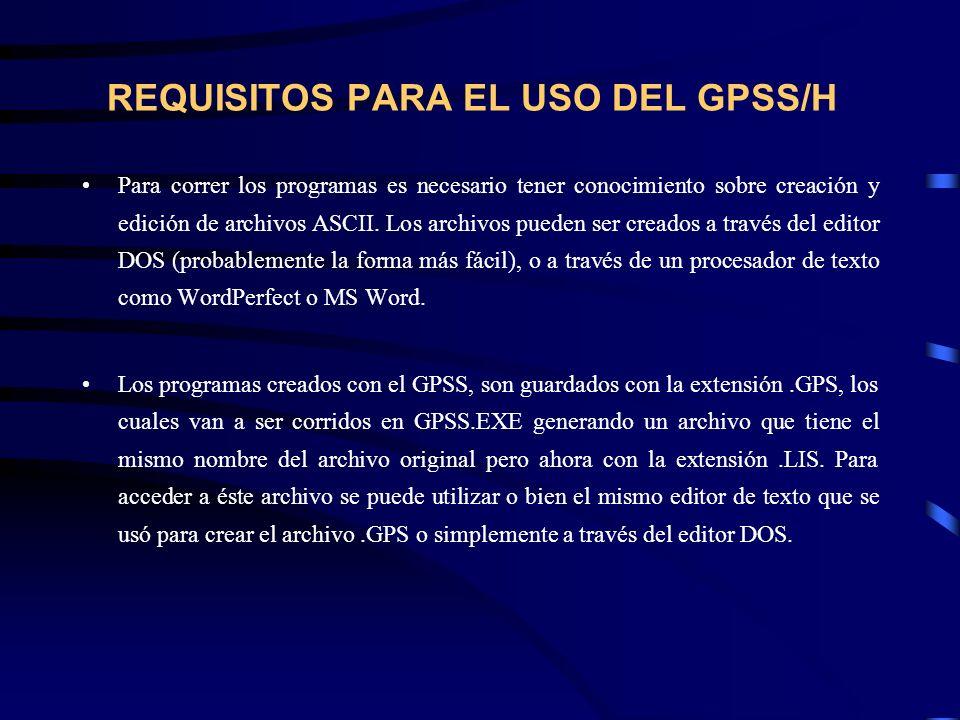REQUISITOS PARA EL USO DEL GPSS/H Para correr los programas es necesario tener conocimiento sobre creación y edición de archivos ASCII. Los archivos p