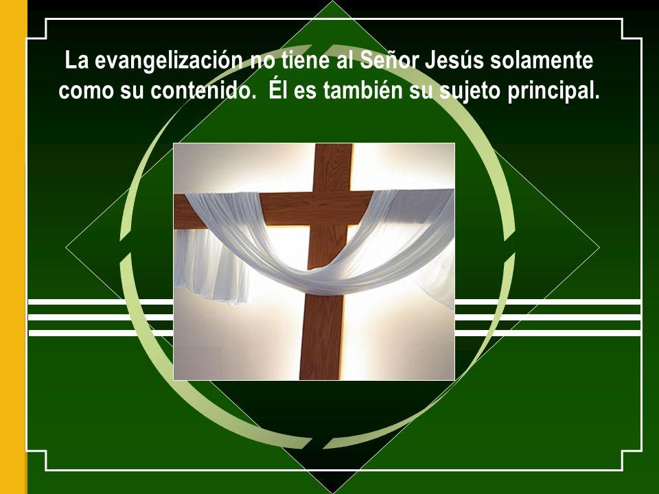 La evangelización no tiene al Señor Jesús solamente como su contenido.