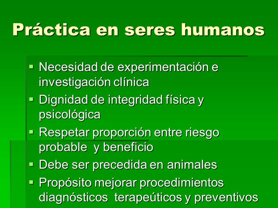 Práctica en seres humanos Necesidad de experimentación e investigación clínica Necesidad de experimentación e investigación clínica Dignidad de integr