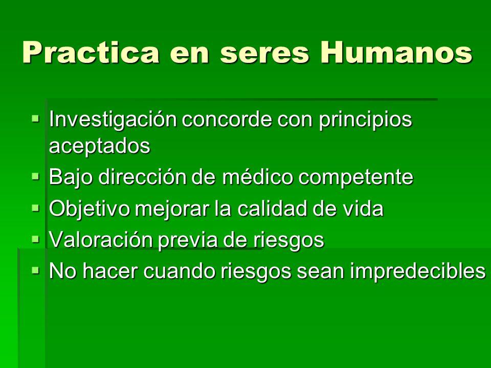 Practica en seres Humanos Investigación concorde con principios aceptados Investigación concorde con principios aceptados Bajo dirección de médico com