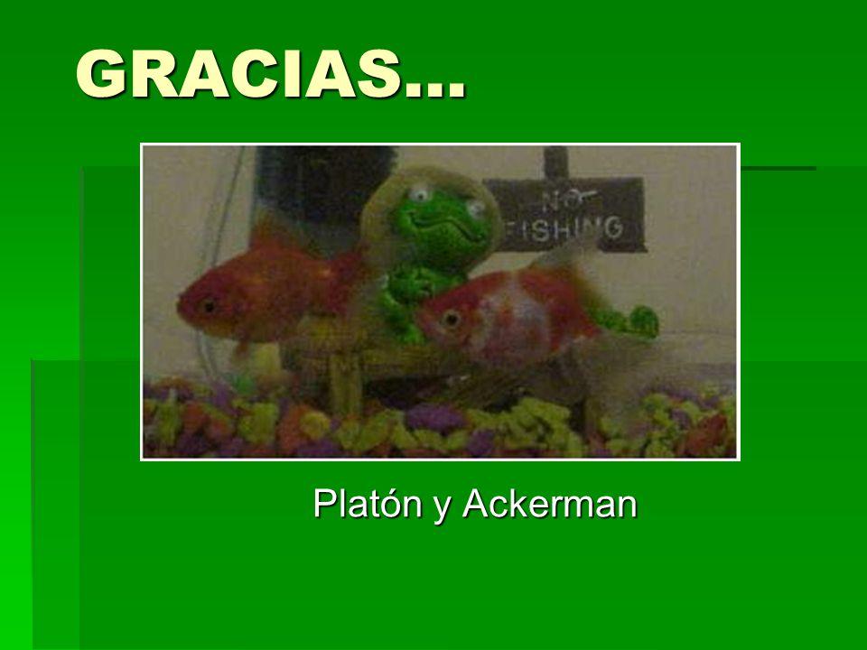 GRACIAS… Platón y Ackerman