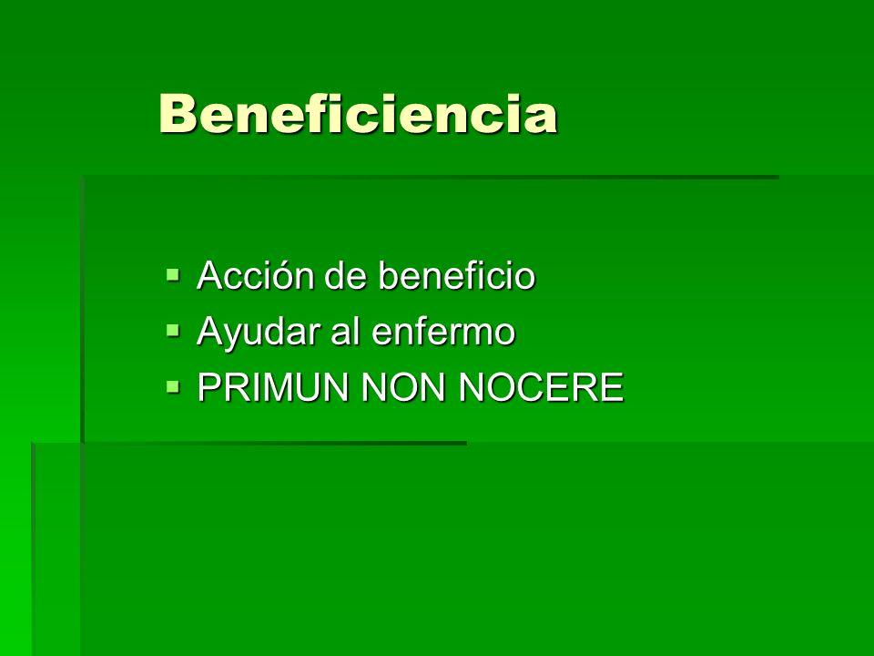 Beneficiencia Acción de beneficio Acción de beneficio Ayudar al enfermo Ayudar al enfermo PRIMUN NON NOCERE PRIMUN NON NOCERE