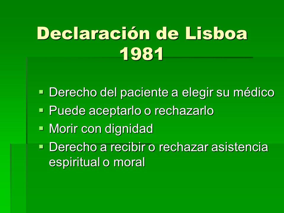 Declaración de Lisboa 1981 Derecho del paciente a elegir su médico Derecho del paciente a elegir su médico Puede aceptarlo o rechazarlo Puede aceptarl