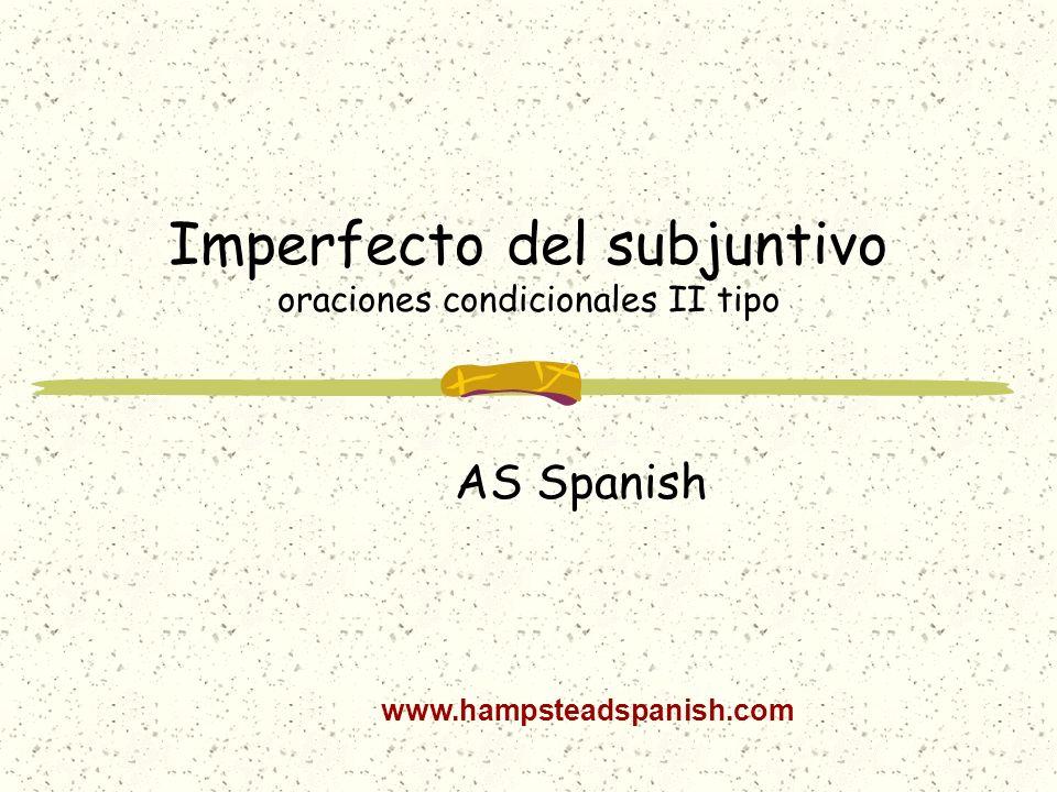 Imperfecto del subjuntivo oraciones condicionales II tipo AS Spanish www.hampsteadspanish.com