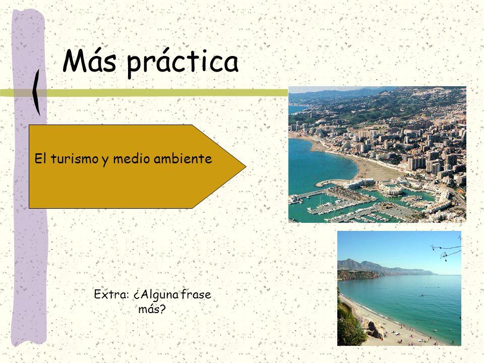 El turismo y medio ambiente Más práctica Extra: ¿Alguna frase más?