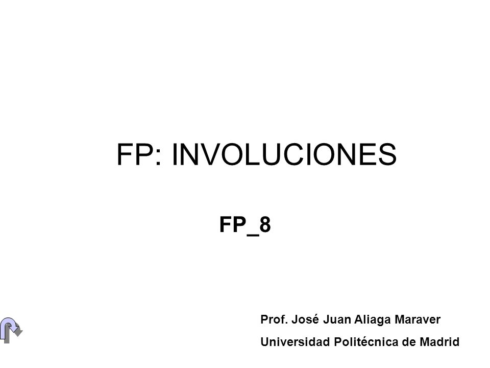 FP: INVOLUCIONES FP_8 Prof. José Juan Aliaga Maraver Universidad Politécnica de Madrid