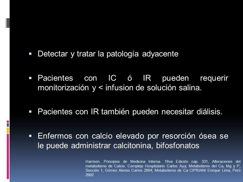 Detectar y tratar la patología adyacente Pacientes con IC ó IR pueden requerir monitorización y < infusion de solución salina. Pacientes con IR tambié