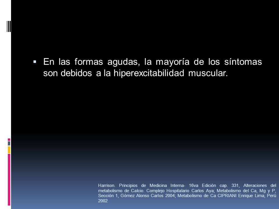 En las formas agudas, la mayoría de los síntomas son debidos a la hiperexcitabilidad muscular. Harrison. Principios de Medicina Interna- 16va Edición