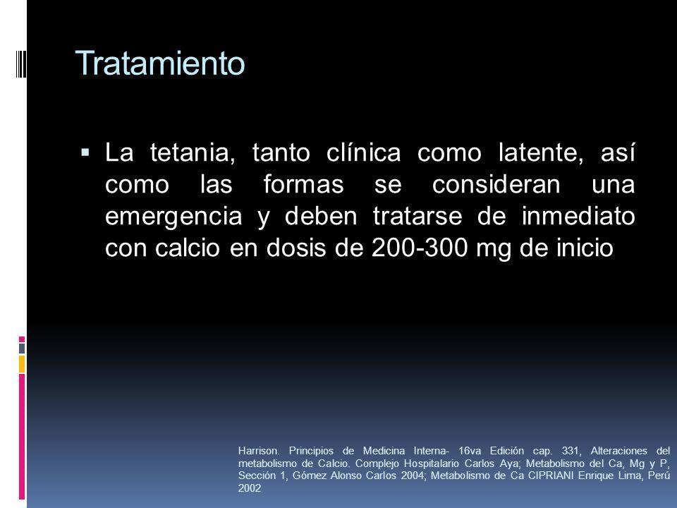 Tratamiento La tetania, tanto clínica como latente, así como las formas se consideran una emergencia y deben tratarse de inmediato con calcio en dosis