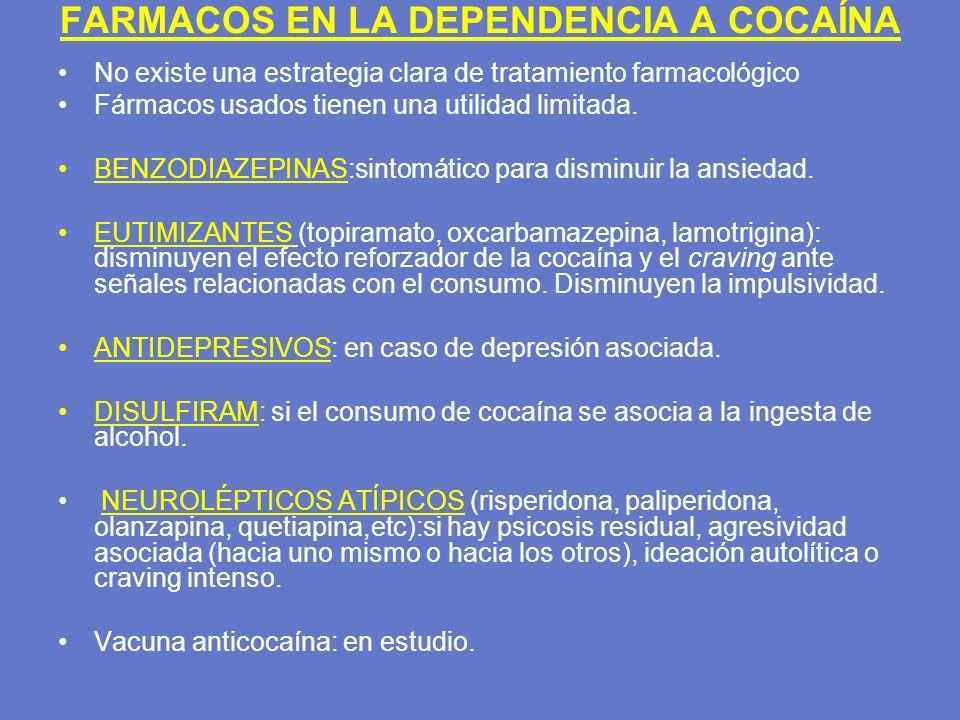 FARMACOS EN LA DEPENDENCIA A COCAÍNA No existe una estrategia clara de tratamiento farmacológico Fármacos usados tienen una utilidad limitada. BENZODI