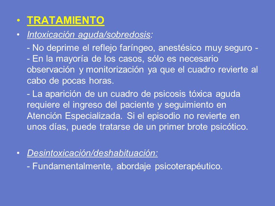 TRATAMIENTO Intoxicación aguda/sobredosis: - No deprime el reflejo faríngeo, anestésico muy seguro - - En la mayoría de los casos, sólo es necesario o
