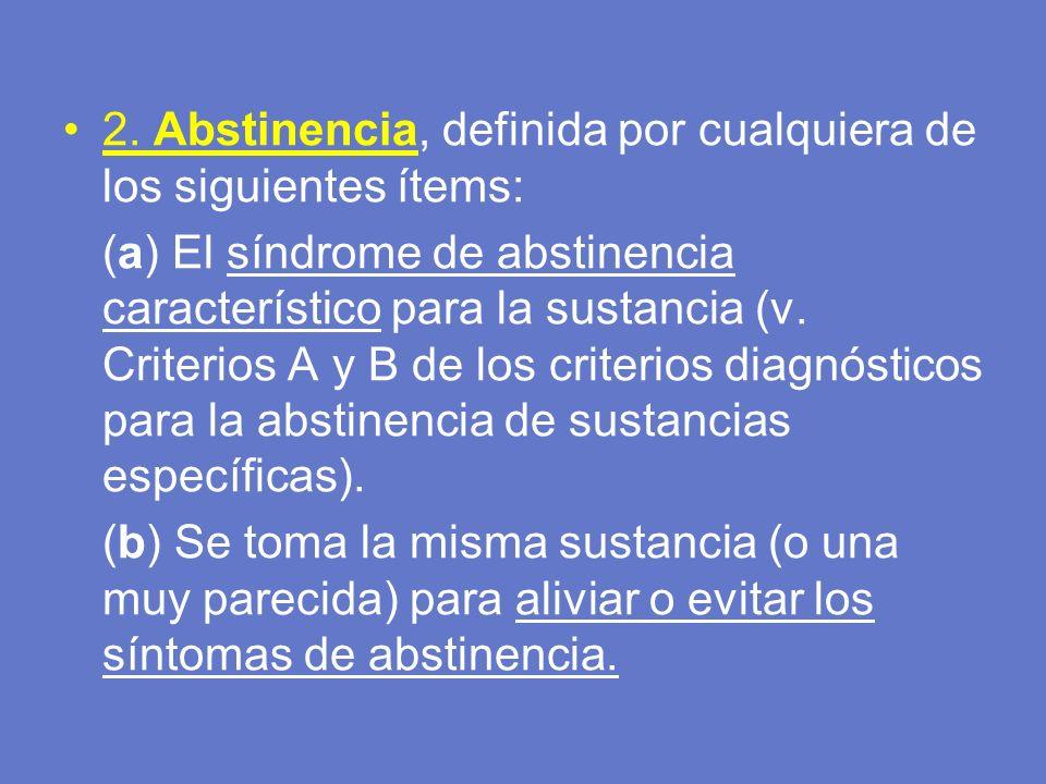 2. Abstinencia, definida por cualquiera de los siguientes ítems: (a) El síndrome de abstinencia característico para la sustancia (v. Criterios A y B d