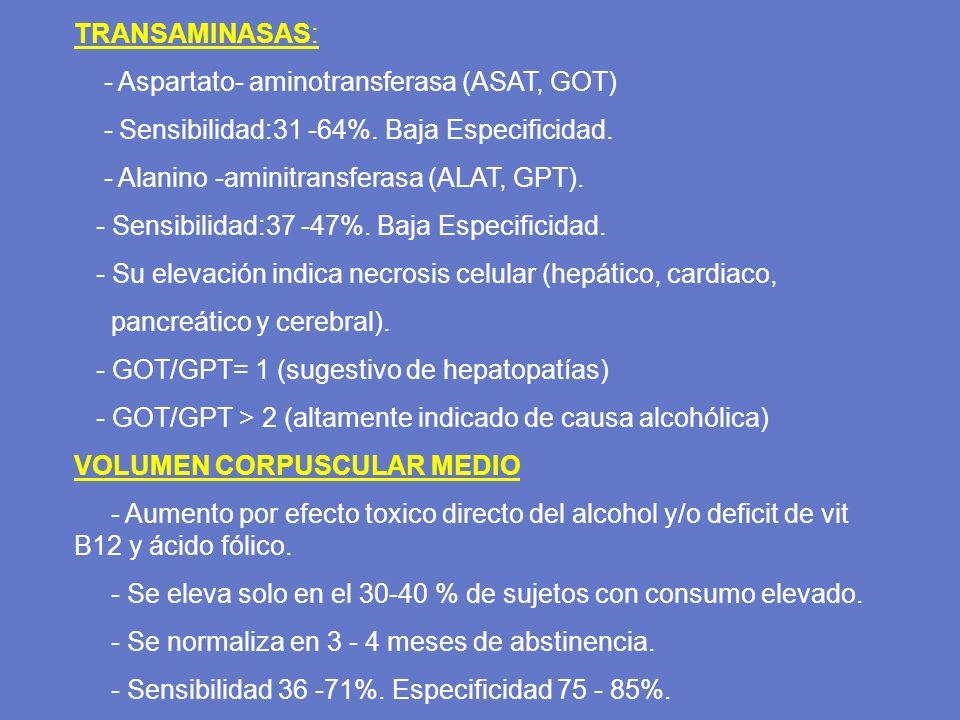 TRANSAMINASAS: - Aspartato- aminotransferasa (ASAT, GOT) - Sensibilidad:31 -64%. Baja Especificidad. - Alanino -aminitransferasa (ALAT, GPT). - Sensib