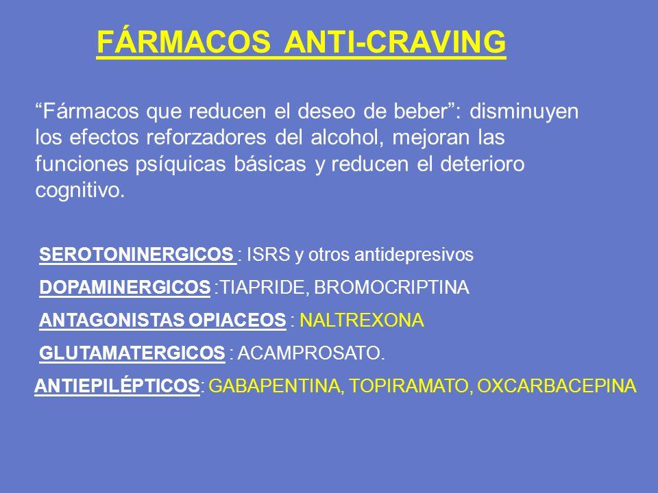 FÁRMACOS ANTI-CRAVING Fármacos que reducen el deseo de beber: disminuyen los efectos reforzadores del alcohol, mejoran las funciones psíquicas básicas