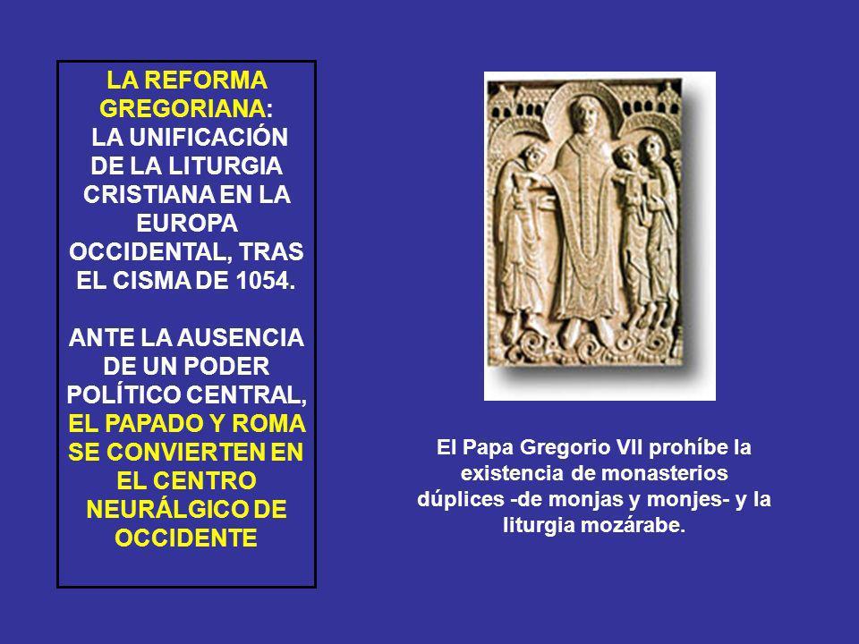LA REFORMA GREGORIANA: LA UNIFICACIÓN DE LA LITURGIA CRISTIANA EN LA EUROPA OCCIDENTAL, TRAS EL CISMA DE 1054. ANTE LA AUSENCIA DE UN PODER POLÍTICO C