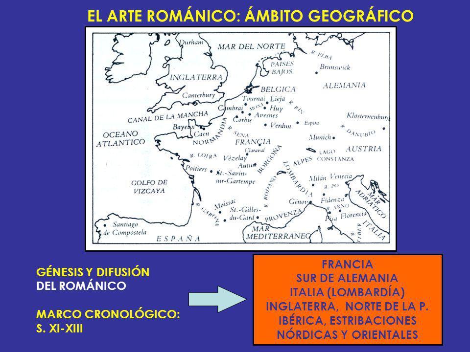 EL ARTE ROMÁNICO: ÁMBITO GEOGRÁFICO GÉNESIS Y DIFUSIÓN DEL ROMÁNICO MARCO CRONOLÓGICO: S. XI-XIII FRANCIA SUR DE ALEMANIA ITALIA (LOMBARDÍA) INGLATERR