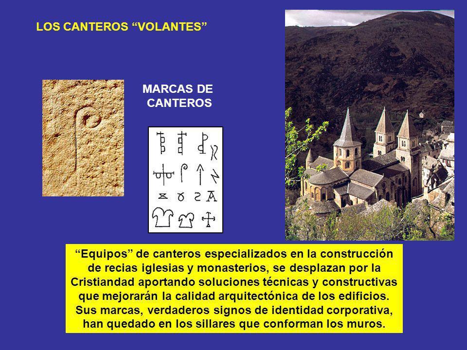 MARCAS DE CANTEROS LOS CANTEROS VOLANTES Equipos de canteros especializados en la construcción de recias iglesias y monasterios, se desplazan por la C