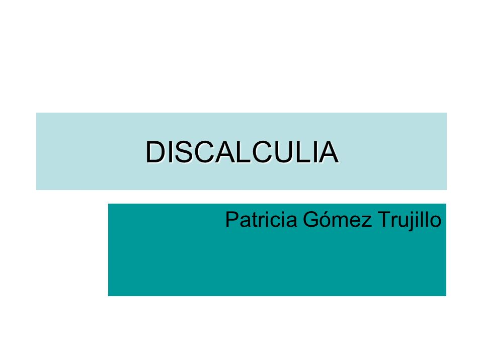 DISCALCULIA Patricia Gómez Trujillo