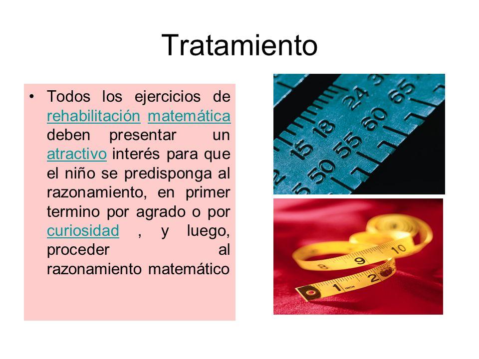 Tratamiento Todos los ejercicios de rehabilitación matemática deben presentar un atractivo interés para que el niño se predisponga al razonamiento, en
