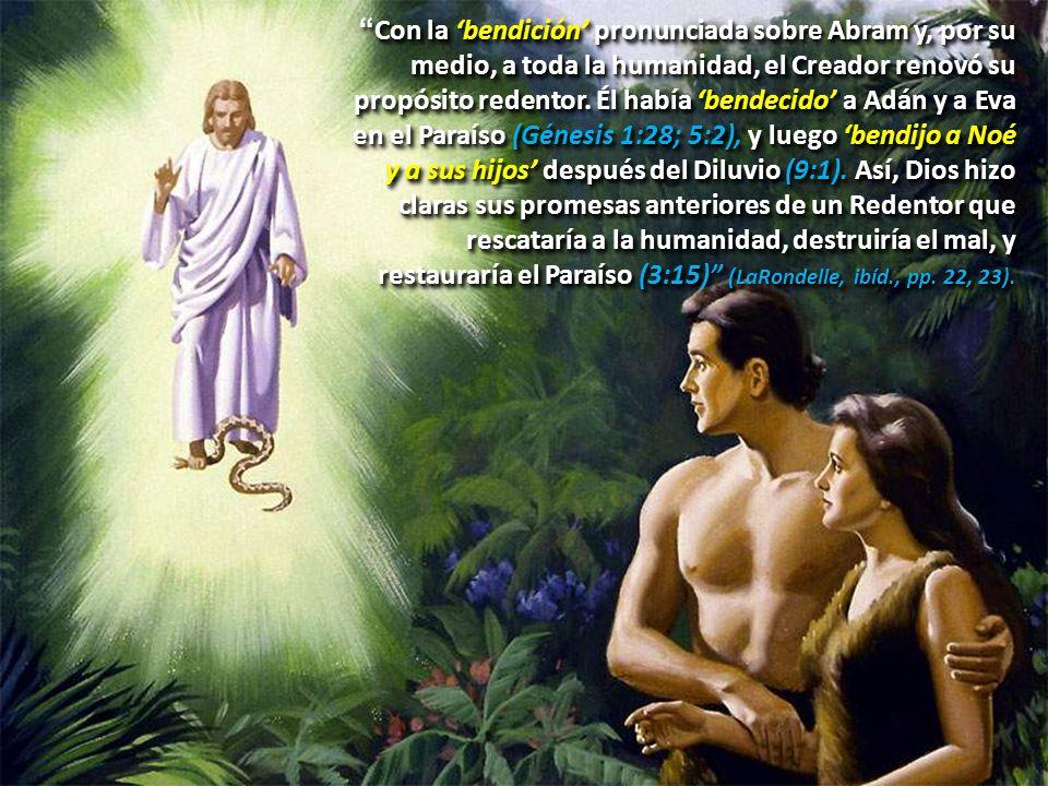 Con la bendición pronunciada sobre Abram y, por su medio, a toda la humanidad, el Creador renovó su propósito redentor. Él había bendecido a Adán y a