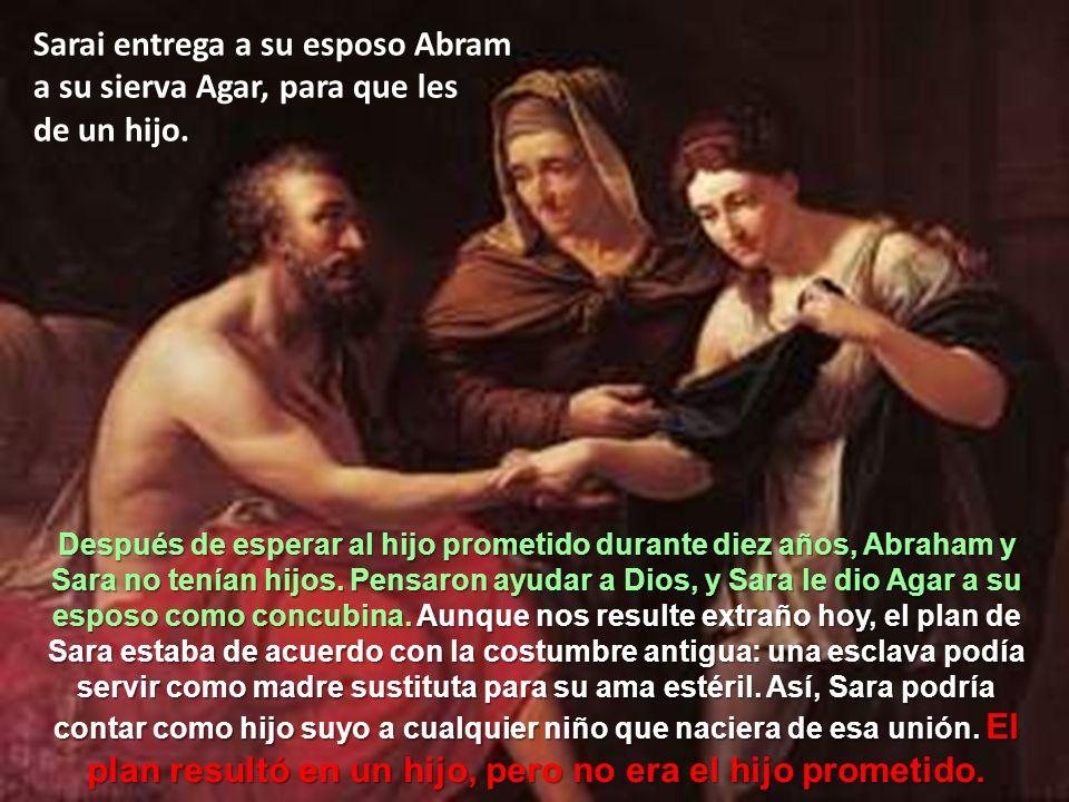 Después de esperar al hijo prometido durante diez años, Abraham y Sara no tenían hijos. Pensaron ayudar a Dios, y Sara le dio Agar a su esposo como co