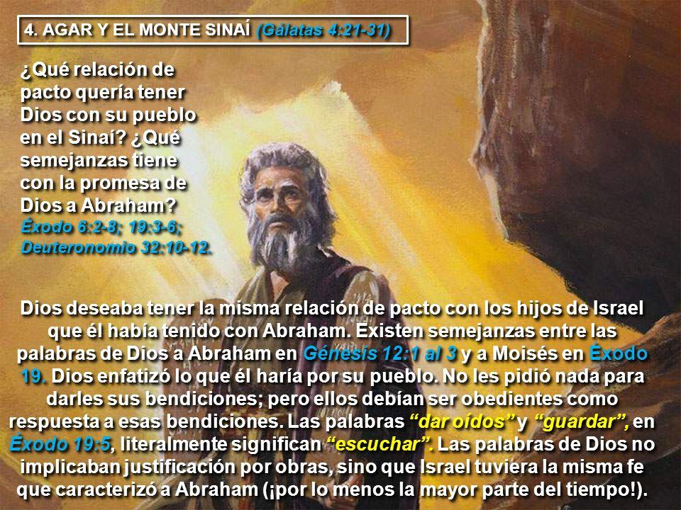 (Gálatas 4:21-31) 4. AGAR Y EL MONTE SINAÍ (Gálatas 4:21-31) ¿Qué relación de pacto quería tener Dios con su pueblo en el Sinaí? ¿Qué semejanzas tiene