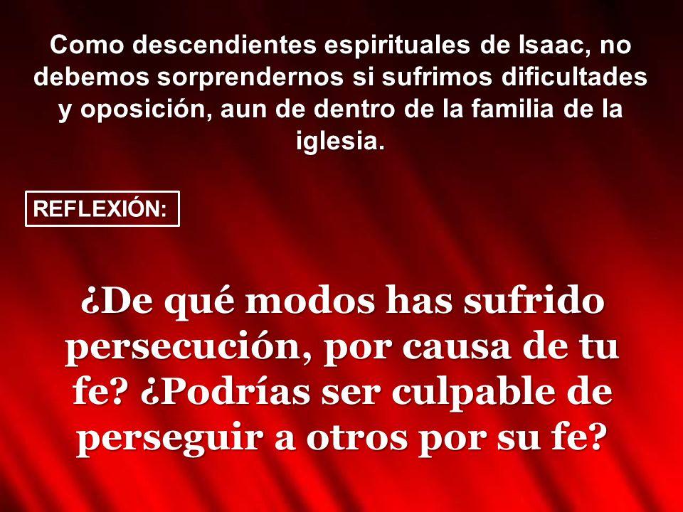 Como descendientes espirituales de Isaac, no debemos sorprendernos si sufrimos dificultades y oposición, aun de dentro de la familia de la iglesia. ¿D