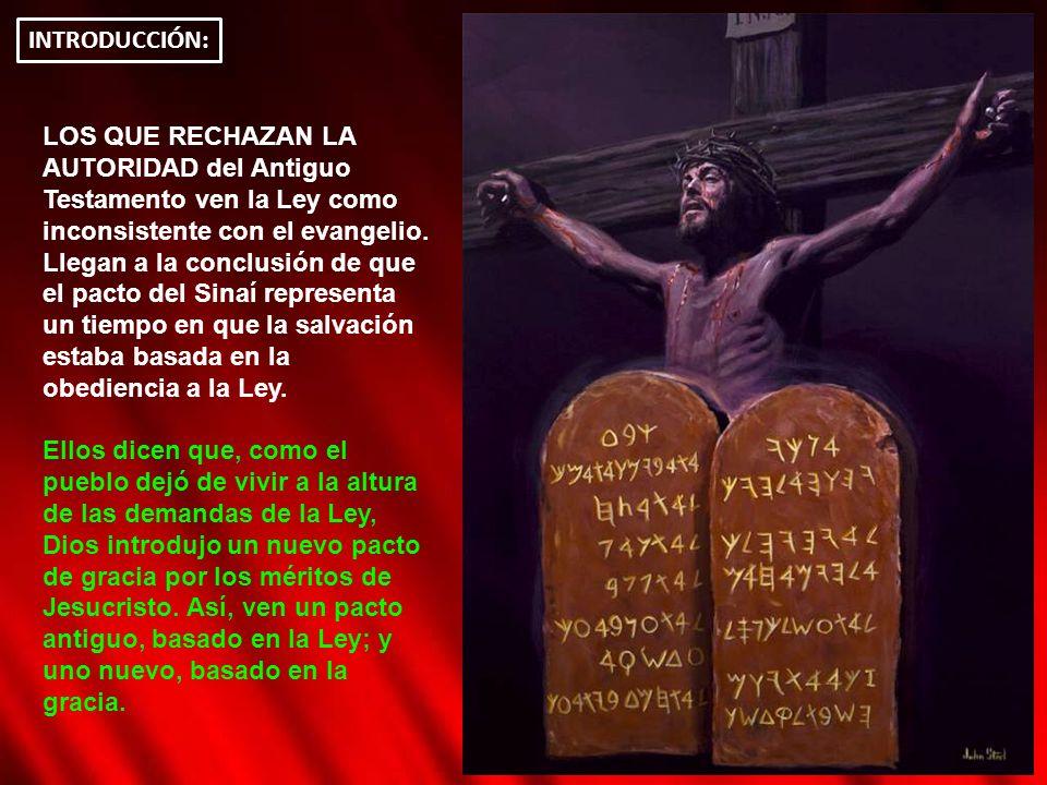 INTRODUCCIÓN: LOS QUE RECHAZAN LA AUTORIDAD del Antiguo Testamento ven la Ley como inconsistente con el evangelio. Llegan a la conclusión de que el pa
