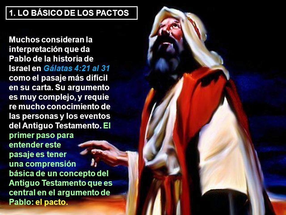 1. LO BÁSICO DE LOS PACTOS Muchos consideran la interpretación que da Pablo de la historia de Israel en Gálatas 4:21 al 31 como el pasaje más difícil
