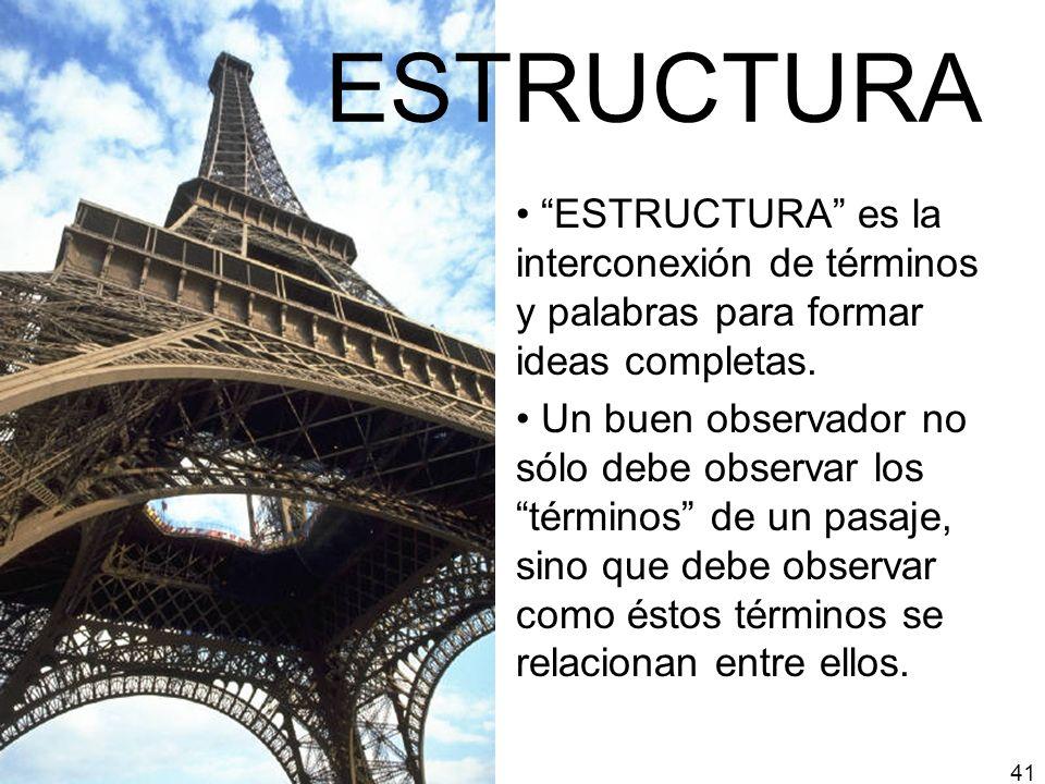 ESTRUCTURA ESTRUCTURA es la interconexión de términos y palabras para formar ideas completas. Un buen observador no sólo debe observar los términos de