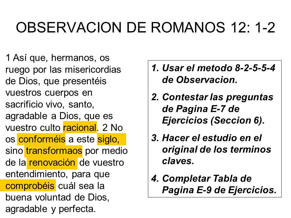 OBSERVACION DE ROMANOS 12: 1-2 1 Así que, hermanos, os ruego por las misericordias de Dios, que presentéis vuestros cuerpos en sacrificio vivo, santo,