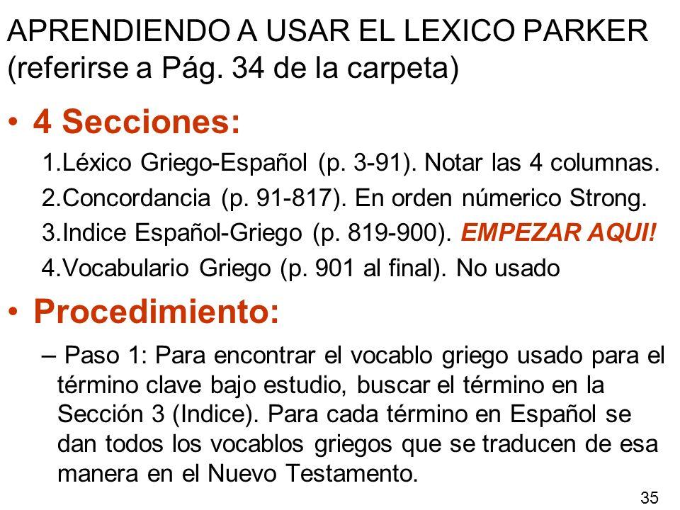 APRENDIENDO A USAR EL LEXICO PARKER (referirse a Pág. 34 de la carpeta) 4 Secciones: 1.Léxico Griego-Español (p. 3-91). Notar las 4 columnas. 2.Concor