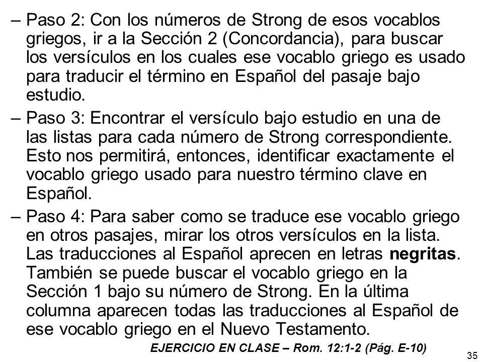 –Paso 2: Con los números de Strong de esos vocablos griegos, ir a la Sección 2 (Concordancia), para buscar los versículos en los cuales ese vocablo gr