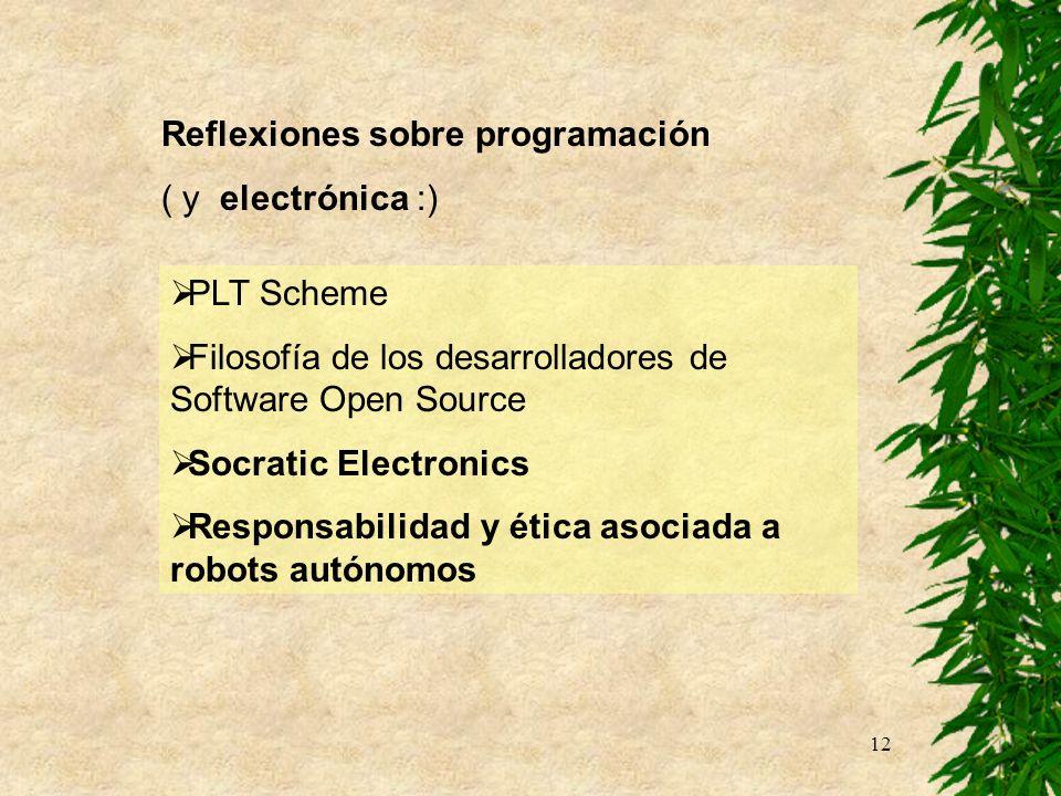 12 Reflexiones sobre programación ( y electrónica :) PLT Scheme Filosofía de los desarrolladores de Software Open Source Socratic Electronics Responsa