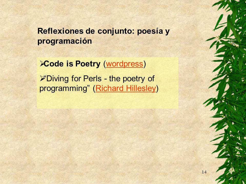 14 Reflexiones de conjunto: poesía y programación Code is Poetry (wordpress)wordpress Diving for Perls - the poetry of programming (Richard Hillesley)