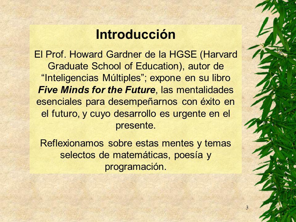 3 Introducción El Prof. Howard Gardner de la HGSE (Harvard Graduate School of Education), autor de Inteligencias Múltiples; expone en su libro Five Mi