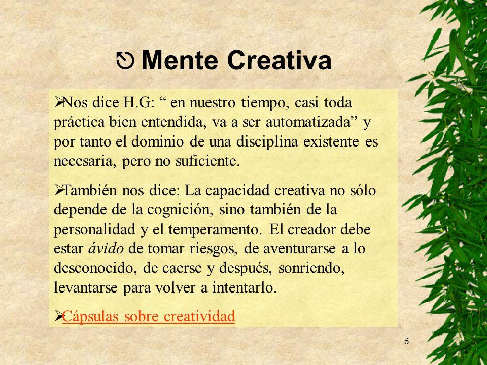 6 Mente Creativa Nos dice H.G: en nuestro tiempo, casi toda práctica bien entendida, va a ser automatizada y por tanto el dominio de una disciplina ex