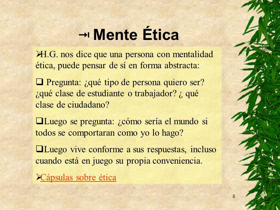 8 Mente Ética H.G. nos dice que una persona con mentalidad ética, puede pensar de sí en forma abstracta: Pregunta: ¿qué tipo de persona quiero ser? ¿q