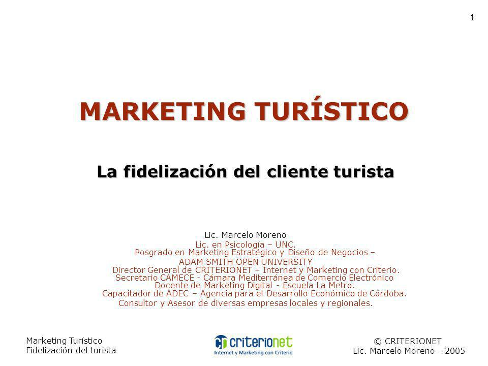 Marketing Turístico Fidelización del turista MARKETINGTURÍSTICO MARKETING TURÍSTICO La fidelización del cliente turista Lic. Marcelo Moreno Lic. en Ps